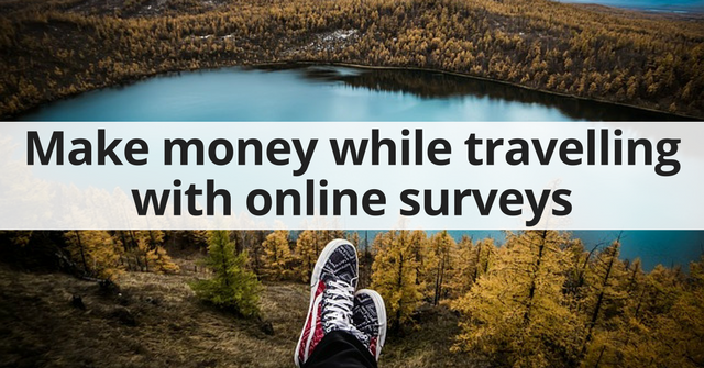 Make money while travelling by doing online surveys.